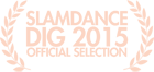 DIG Slamdance Official Selection 2015